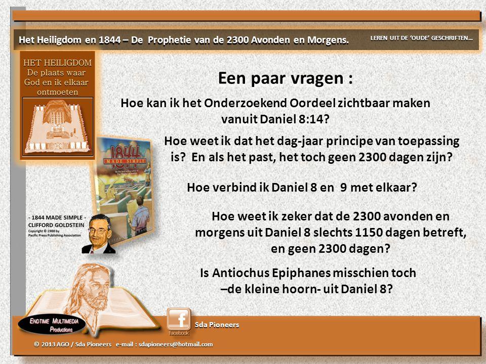 Sda Pioneers © 2013 AGO / Sda Pioneers e-mail : sdapioneers@hotmail.com Een paar vragen : Hoe kan ik het Onderzoekend Oordeel zichtbaar maken vanuit D