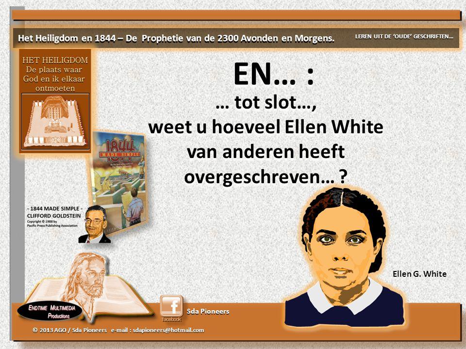 Sda Pioneers © 2013 AGO / Sda Pioneers e-mail : sdapioneers@hotmail.com EN… : … tot slot…, weet u hoeveel Ellen White van anderen heeft overgeschreven