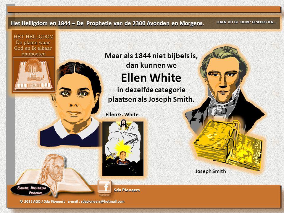 Sda Pioneers © 2013 AGO / Sda Pioneers e-mail : sdapioneers@hotmail.com Joseph Smith Ellen G. White Maar als 1844 niet bijbels is, dan kunnen we Ellen
