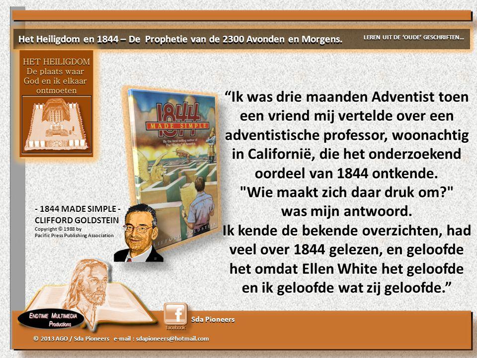 Sda Pioneers © 2013 AGO / Sda Pioneers e-mail : sdapioneers@hotmail.com Het Heiligdom en 1844 – De Prophetie van de 2300 Avonden en Morgens.