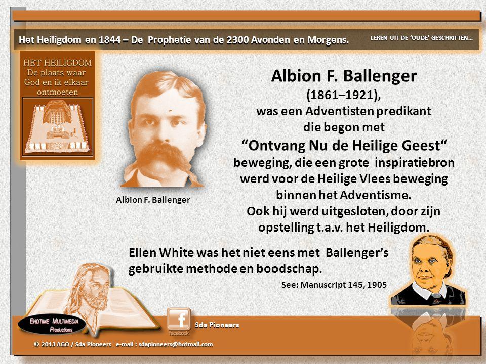 "Sda Pioneers © 2013 AGO / Sda Pioneers e-mail : sdapioneers@hotmail.com Albion F. Ballenger (1861–1921), was een Adventisten predikant die begon met """
