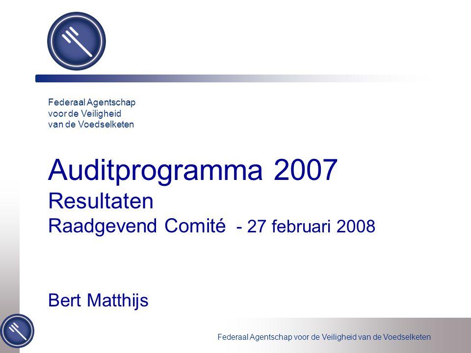 Federaal Agentschap voor de Veiligheid van de Voedselketen Auditprogramma 2007 Resultaten Raadgevend Comité - 27 februari 2008 Bert Matthijs Federaal