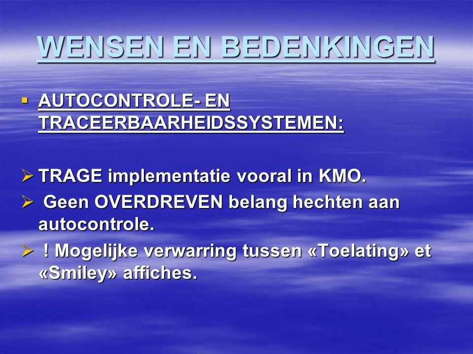 WENSEN EN BEDENKINGEN  AUTOCONTROLE- EN TRACEERBAARHEIDSSYSTEMEN:  TRAGE implementatie vooral in KMO.