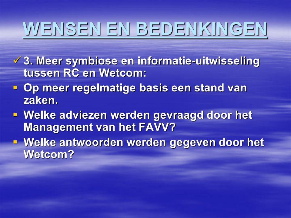 WENSEN EN BEDENKINGEN 3. Meer symbiose en informatie-uitwisseling tussen RC en Wetcom: 3.