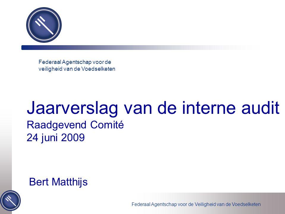 Federaal Agentschap voor de Veiligheid van de Voedselketen Jaarverslag van de interne audit Raadgevend Comité 24 juni 2009 Federaal Agentschap voor de