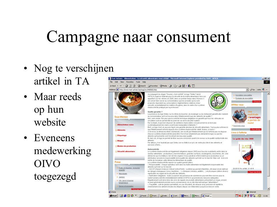 Campagne naar consument Twee FAVV campagnes in voorbereiding: –Naam –Sensibilisering consument Diverse toezeggingen voor redactionele bijdrage in audiovisuele en geschreven pers