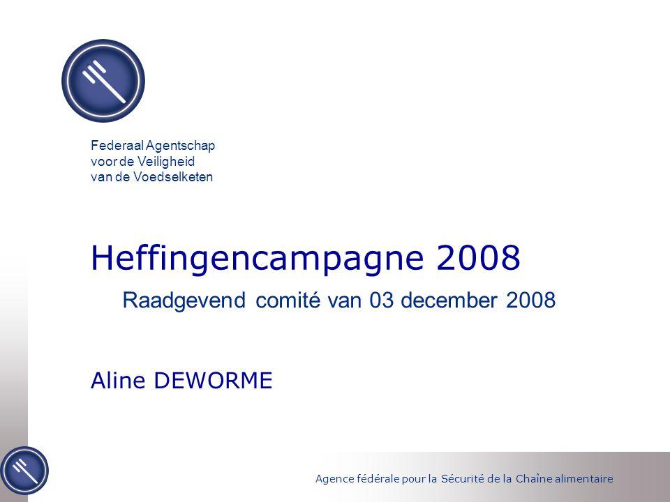 Agence fédérale pour la Sécurité de la Chaîne alimentaire Heffingencampagne 2008 Aline DEWORME Federaal Agentschap voor de Veiligheid van de Voedselketen Raadgevend comité van 03 december 2008