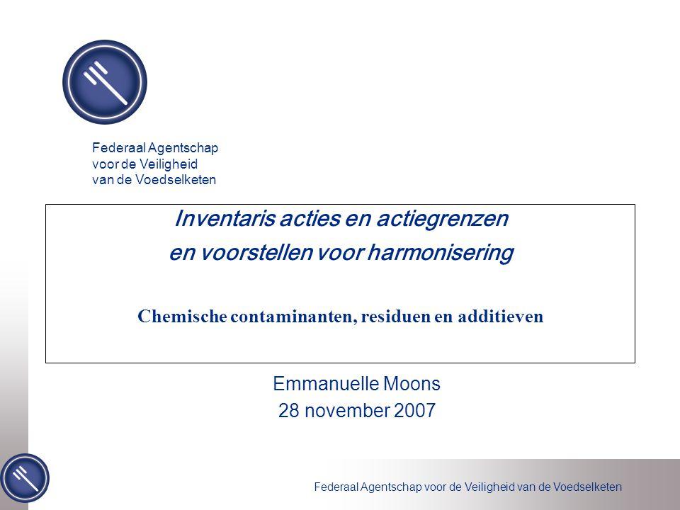 Federaal Agentschap voor de Veiligheid van de Voedselketen Inventaris acties en actiegrenzen en voorstellen voor harmonisering Chemische contaminanten