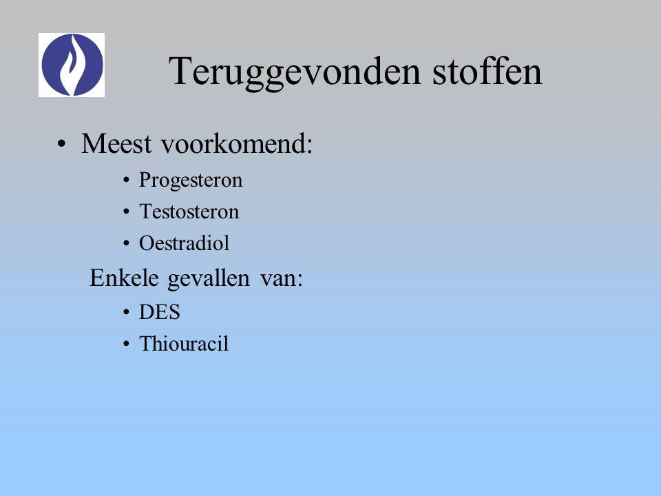 Teruggevonden stoffen Meest voorkomend: Progesteron Testosteron Oestradiol Enkele gevallen van: DES Thiouracil
