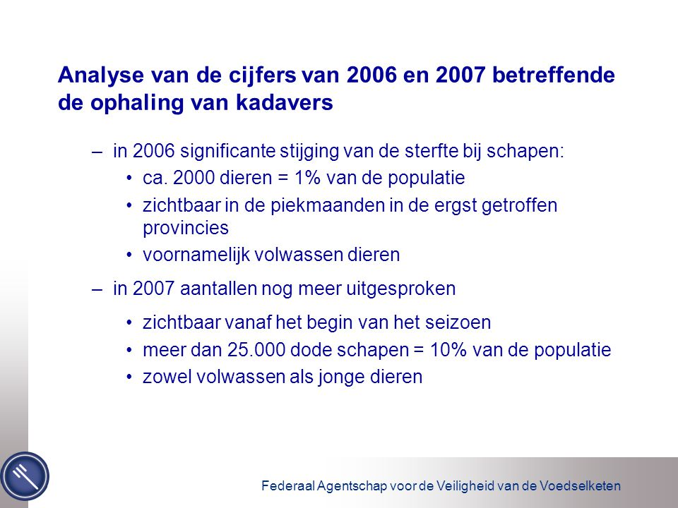 Federaal Agentschap voor de Veiligheid van de Voedselketen Analyse van de cijfers van 2006 en 2007 betreffende de ophaling van kadavers –in 2006 significante stijging van de sterfte bij schapen: ca.
