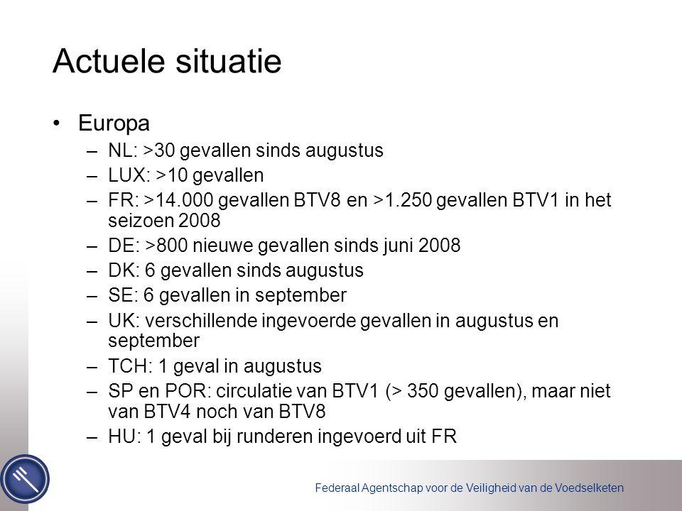 Actuele situatie Europa –NL: >30 gevallen sinds augustus –LUX: >10 gevallen –FR: >14.000 gevallen BTV8 en >1.250 gevallen BTV1 in het seizoen 2008 –DE: >800 nieuwe gevallen sinds juni 2008 –DK: 6 gevallen sinds augustus –SE: 6 gevallen in september –UK: verschillende ingevoerde gevallen in augustus en september –TCH: 1 geval in augustus –SP en POR: circulatie van BTV1 (> 350 gevallen), maar niet van BTV4 noch van BTV8 –HU: 1 geval bij runderen ingevoerd uit FR
