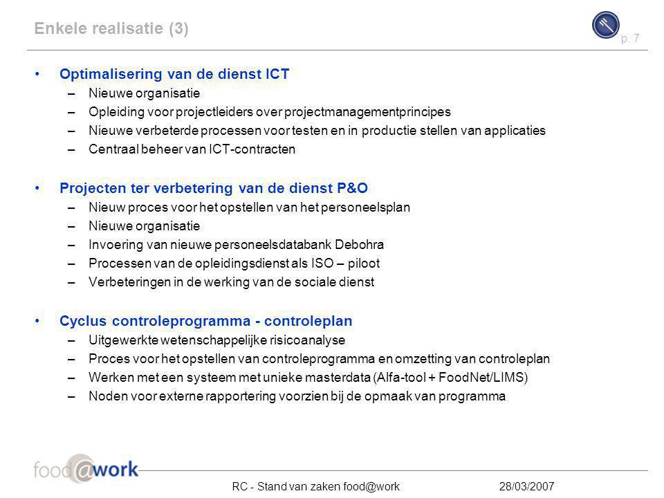 p. 7 RC - Stand van zaken food@work28/03/2007 Enkele realisatie (3) Optimalisering van de dienst ICT –Nieuwe organisatie –Opleiding voor projectleider