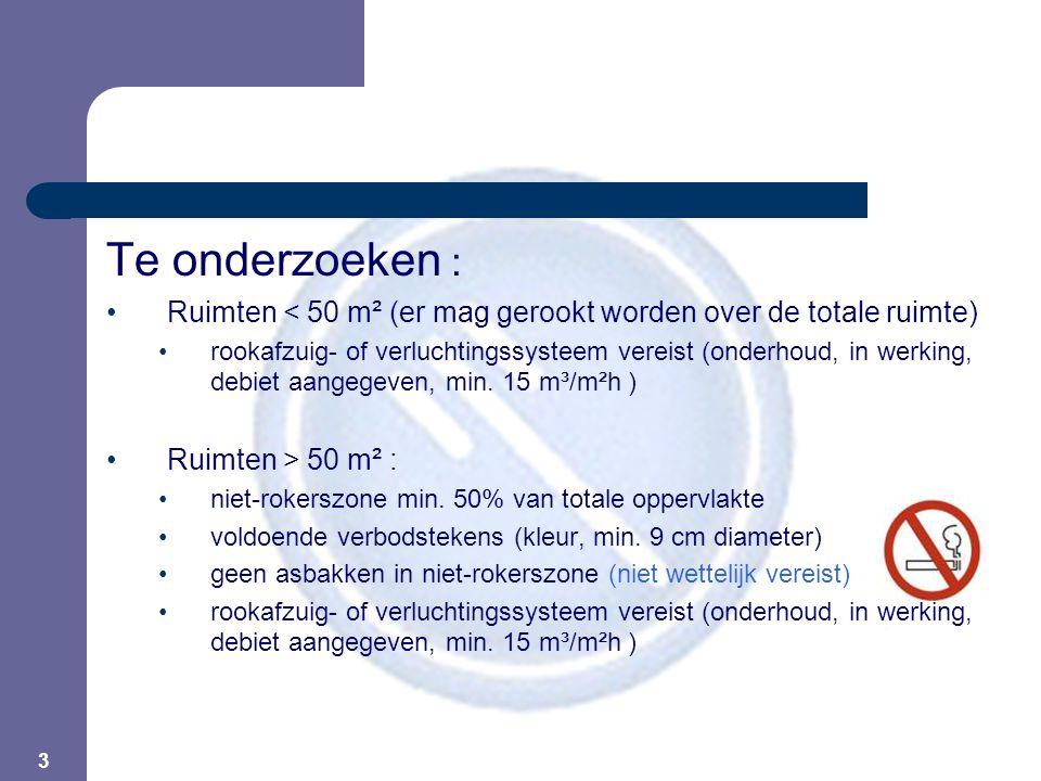 3 Te onderzoeken : Ruimten < 50 m² (er mag gerookt worden over de totale ruimte) rookafzuig- of verluchtingssysteem vereist (onderhoud, in werking, debiet aangegeven, min.