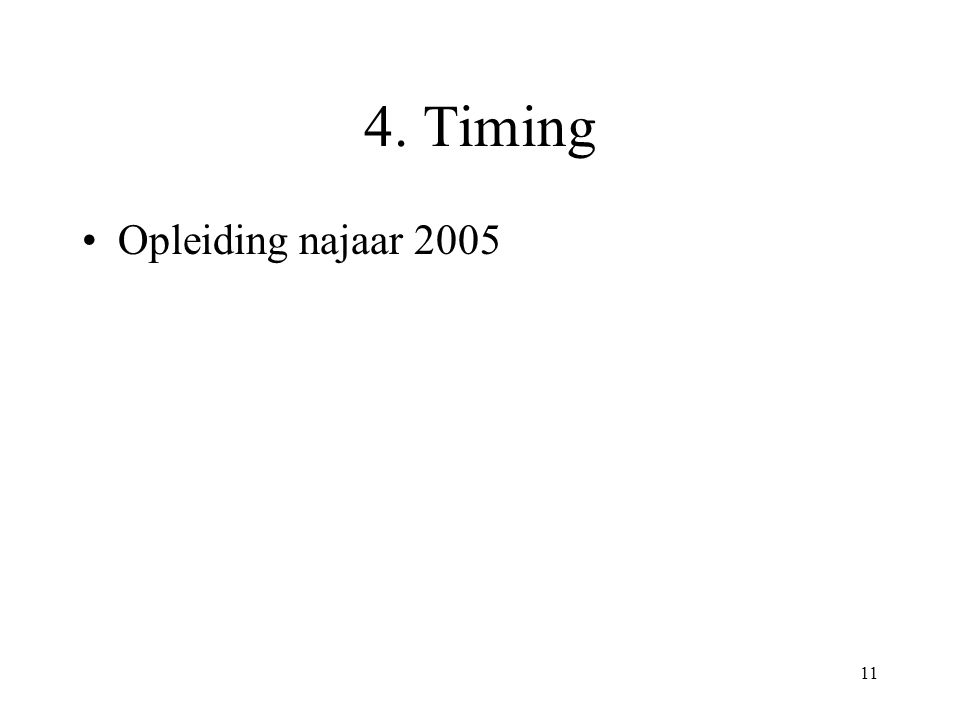 11 4. Timing Opleiding najaar 2005