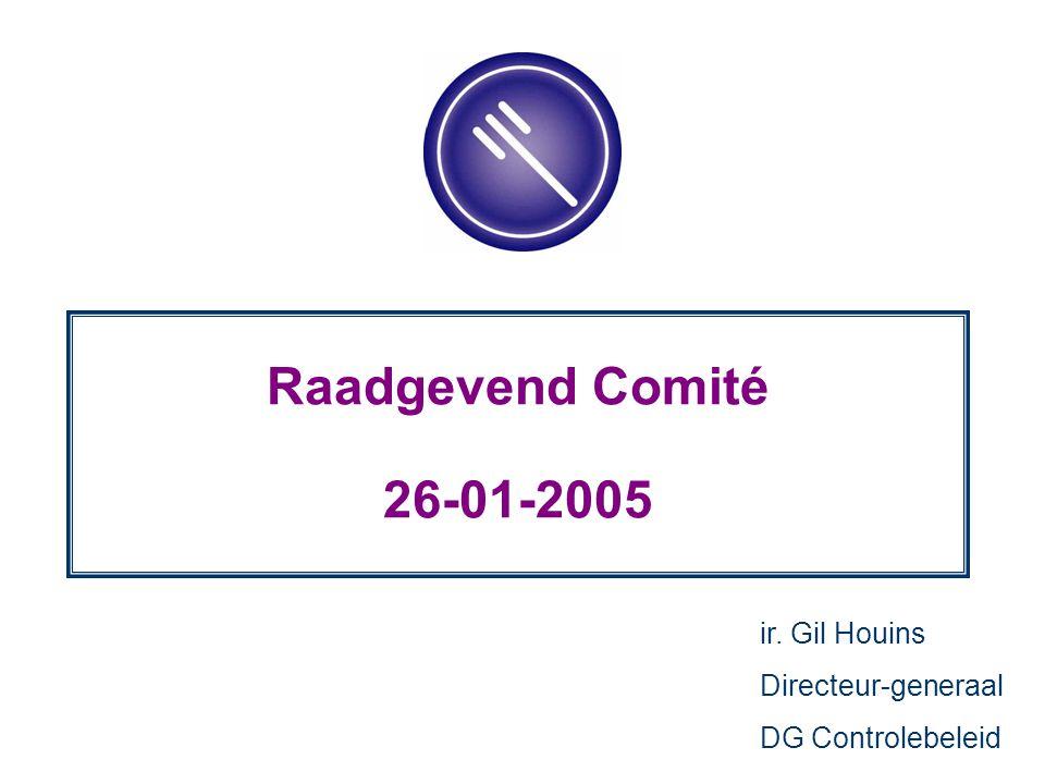 Raadgevend Comité 26-01-2005 ir. Gil Houins Directeur-generaal DG Controlebeleid