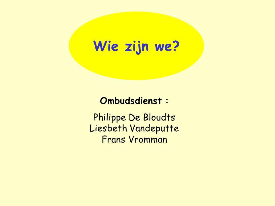 Wie zijn we? Ombudsdienst : Philippe De Bloudts Liesbeth Vandeputte Frans Vromman