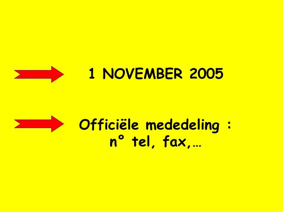1 NOVEMBER 2005 Officiële mededeling : n° tel, fax,…