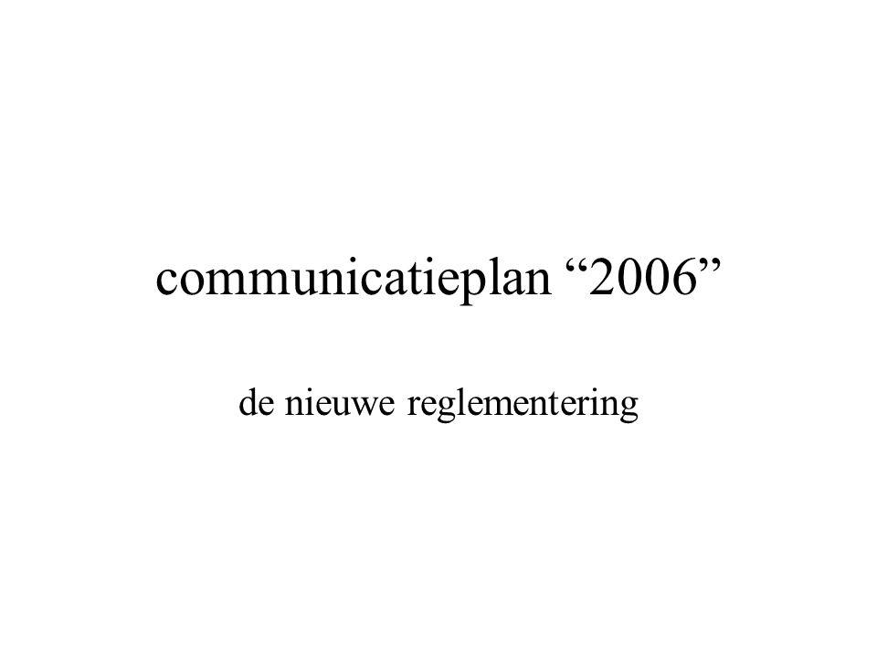 communicatieplan 2006 de nieuwe reglementering