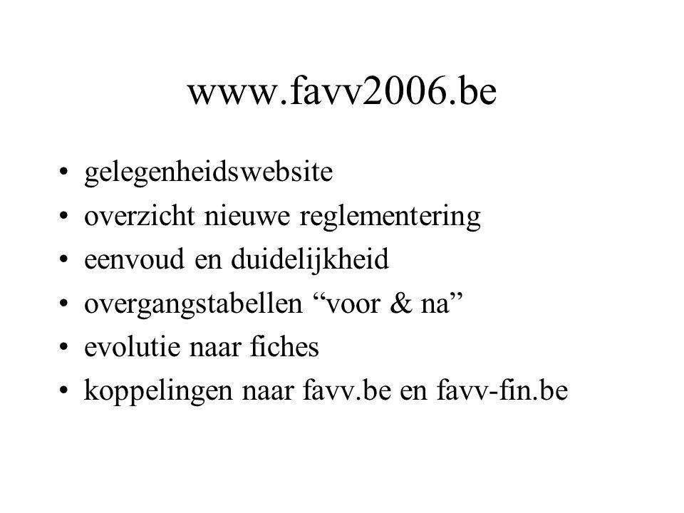 www.favv2006.be gelegenheidswebsite overzicht nieuwe reglementering eenvoud en duidelijkheid overgangstabellen voor & na evolutie naar fiches koppelingen naar favv.be en favv-fin.be