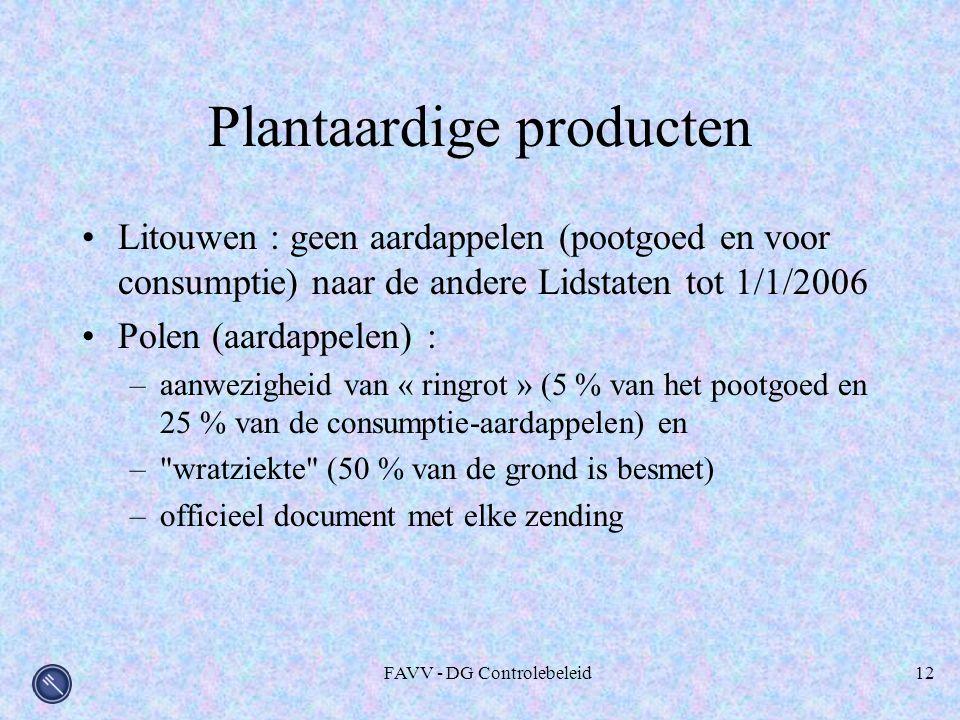 FAVV - DG Controlebeleid12 Plantaardige producten Litouwen : geen aardappelen (pootgoed en voor consumptie) naar de andere Lidstaten tot 1/1/2006 Polen (aardappelen) : –aanwezigheid van « ringrot » (5 % van het pootgoed en 25 % van de consumptie-aardappelen) en – wratziekte (50 % van de grond is besmet) –officieel document met elke zending