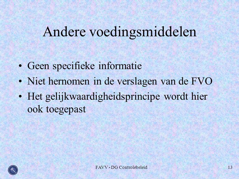 FAVV - DG Controlebeleid13 Andere voedingsmiddelen Geen specifieke informatie Niet hernomen in de verslagen van de FVO Het gelijkwaardigheidsprincipe wordt hier ook toegepast