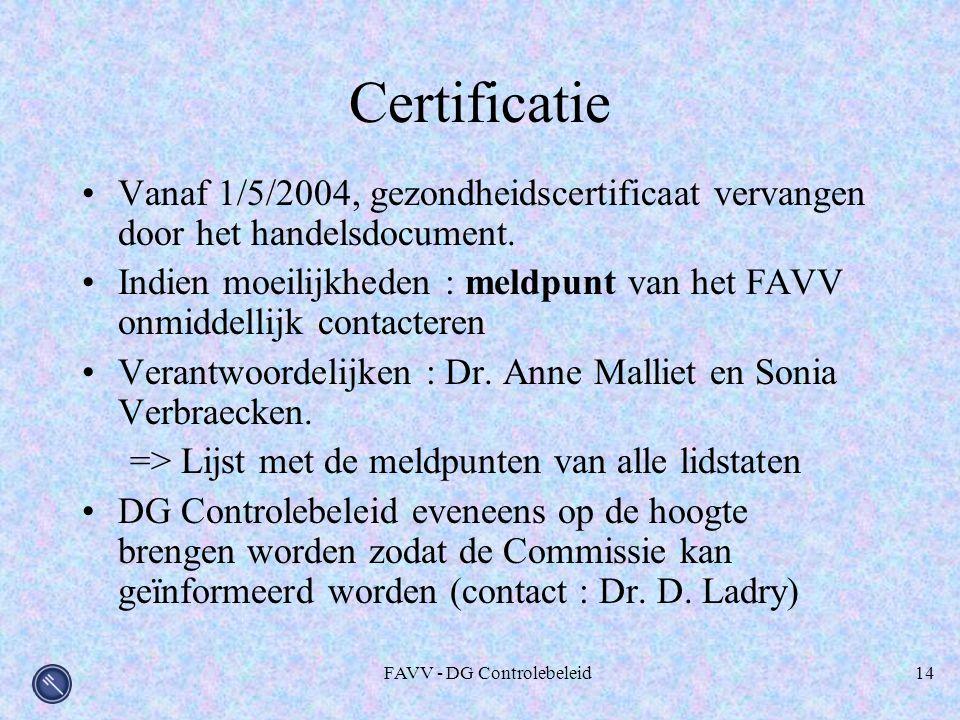 FAVV - DG Controlebeleid14 Certificatie Vanaf 1/5/2004, gezondheidscertificaat vervangen door het handelsdocument. Indien moeilijkheden : meldpunt van