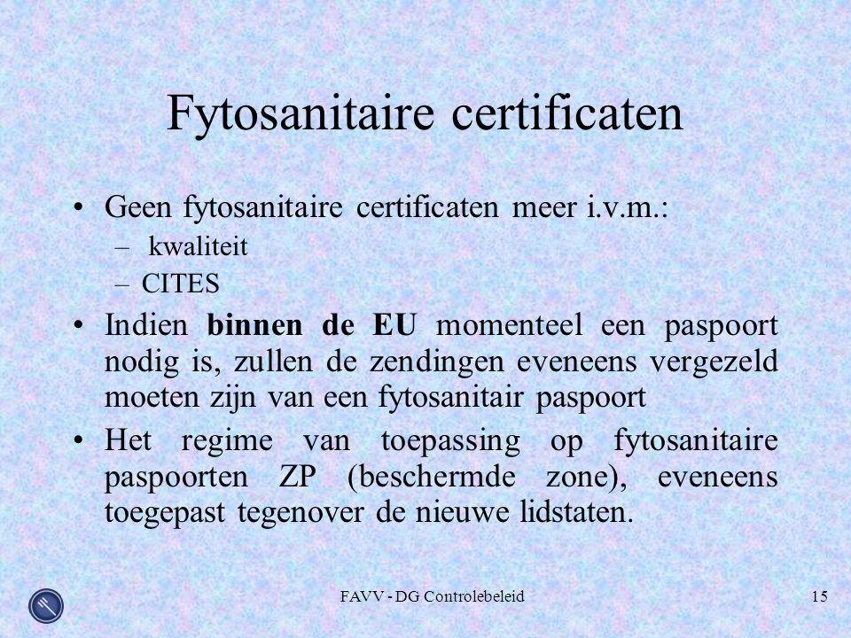 FAVV - DG Controlebeleid15 Fytosanitaire certificaten Geen fytosanitaire certificaten meer i.v.m.: – kwaliteit –CITES Indien binnen de EU momenteel een paspoort nodig is, zullen de zendingen eveneens vergezeld moeten zijn van een fytosanitair paspoort Het regime van toepassing op fytosanitaire paspoorten ZP (beschermde zone), eveneens toegepast tegenover de nieuwe lidstaten.