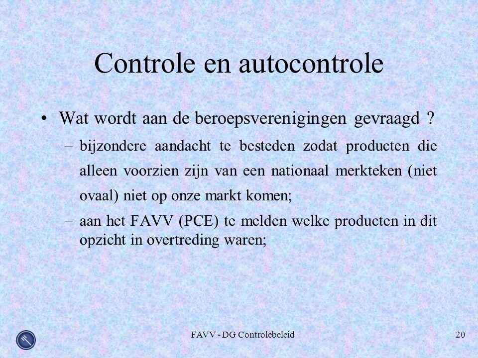 FAVV - DG Controlebeleid20 Controle en autocontrole Wat wordt aan de beroepsverenigingen gevraagd ? –bijzondere aandacht te besteden zodat producten d
