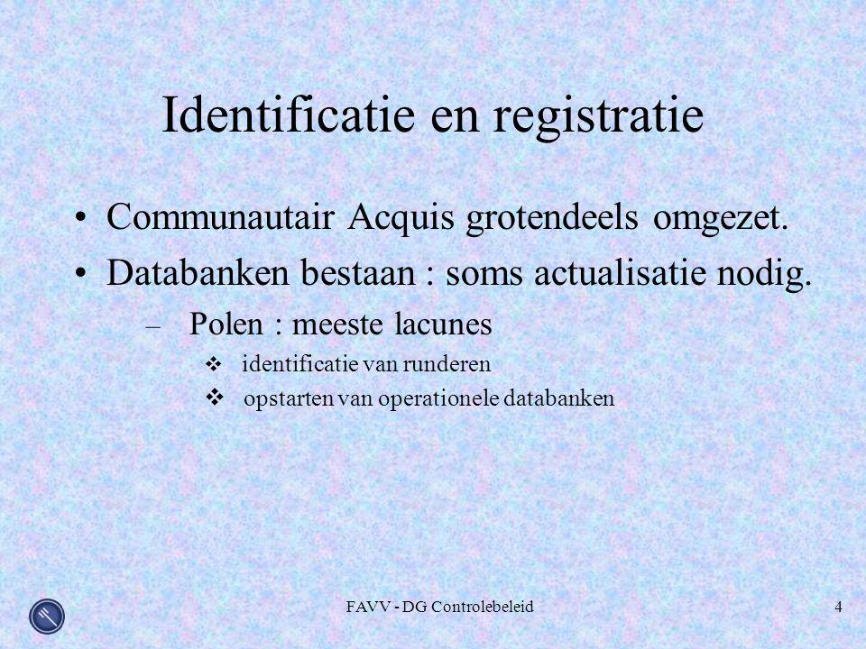 FAVV - DG Controlebeleid4 Identificatie en registratie Communautair Acquis grotendeels omgezet. Databanken bestaan : soms actualisatie nodig. – Polen