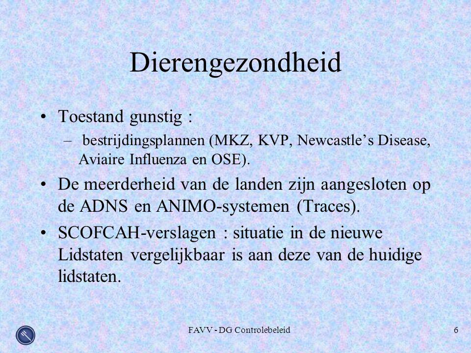FAVV - DG Controlebeleid6 Dierengezondheid Toestand gunstig : – bestrijdingsplannen (MKZ, KVP, Newcastle's Disease, Aviaire Influenza en OSE).