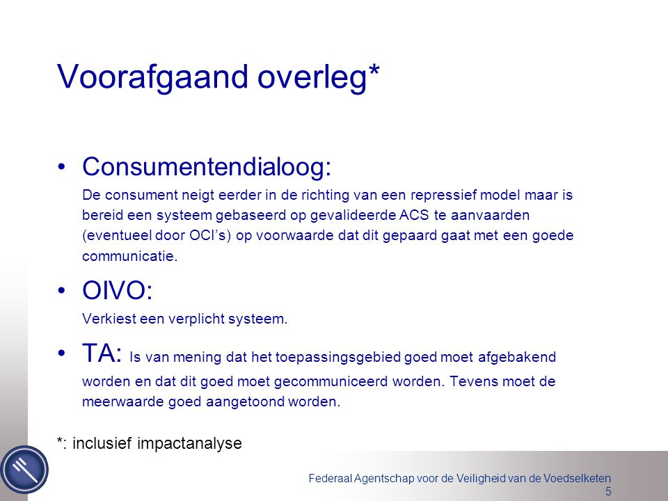 Federaal Agentschap voor de Veiligheid van de Voedselketen 5 Voorafgaand overleg* Consumentendialoog: De consument neigt eerder in de richting van een