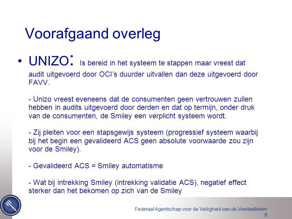 Federaal Agentschap voor de Veiligheid van de Voedselketen 6 Voorafgaand overleg UNIZO : Is bereid in het systeem te stappen maar vreest dat audit uit