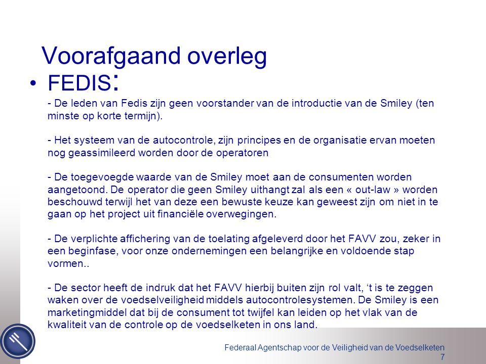 Federaal Agentschap voor de Veiligheid van de Voedselketen 7 Voorafgaand overleg FEDIS : - De leden van Fedis zijn geen voorstander van de introductie