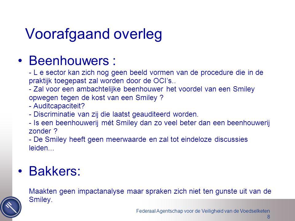 Federaal Agentschap voor de Veiligheid van de Voedselketen 8 Voorafgaand overleg Beenhouwers : - L e sector kan zich nog geen beeld vormen van de proc