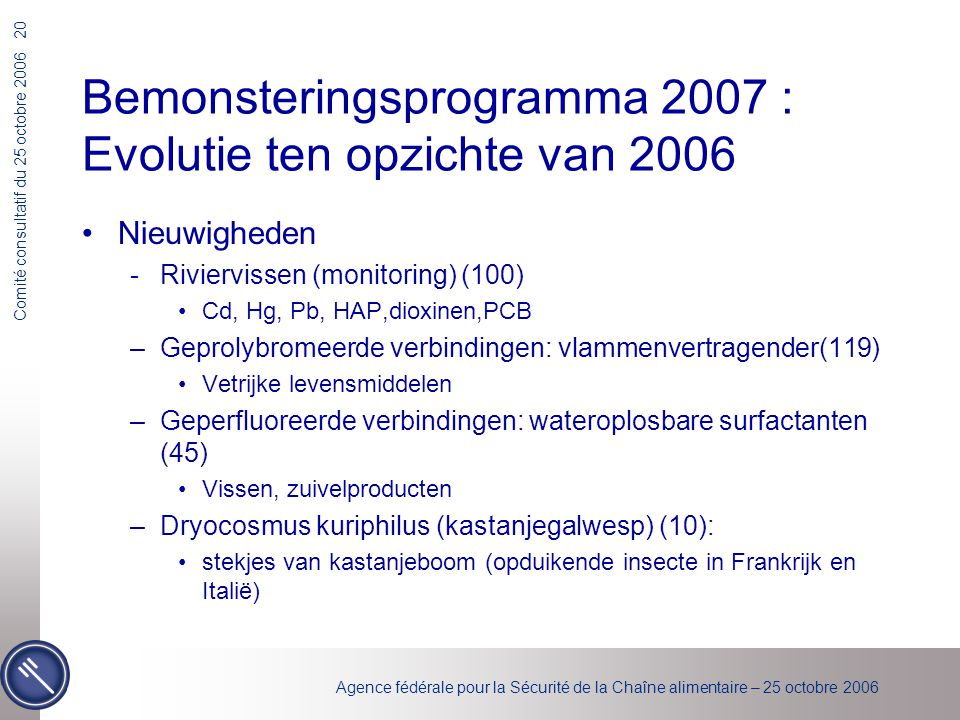 Agence fédérale pour la Sécurité de la Chaîne alimentaire – 25 octobre 2006 Comité consultatif du 25 octobre 2006 20 Bemonsteringsprogramma 2007 : Evo