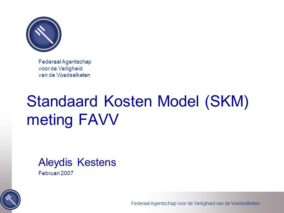 Federaal Agentschap voor de Veiligheid van de Voedselketen Standaard Kosten Model (SKM) meting FAVV Aleydis Kestens Februari 2007 Federaal Agentschap voor de Veiligheid van de Voedselketen