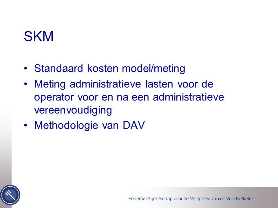 Federaal Agentschap voor de Veiligheid van de Voedselketen SKM Standaard kosten model/meting Meting administratieve lasten voor de operator voor en na een administratieve vereenvoudiging Methodologie van DAV