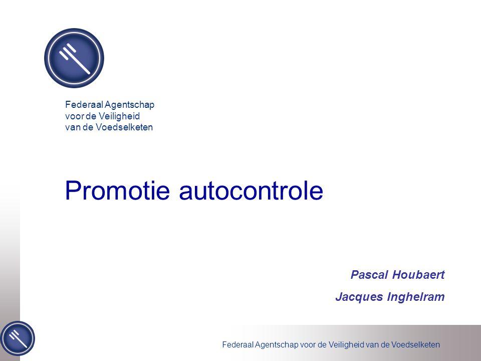 Federaal Agentschap voor de Veiligheid van de Voedselketen Promotie autocontrole Federaal Agentschap voor de Veiligheid van de Voedselketen Pascal Houbaert Jacques Inghelram