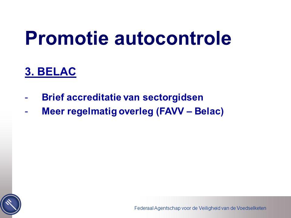 Federaal Agentschap voor de Veiligheid van de Voedselketen 3. BELAC -Brief accreditatie van sectorgidsen -Meer regelmatig overleg (FAVV – Belac) Promo
