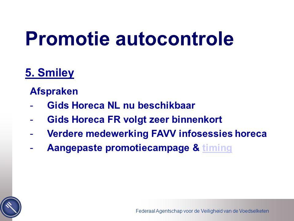 Federaal Agentschap voor de Veiligheid van de Voedselketen 5. Smiley Promotie autocontrole Afspraken -Gids Horeca NL nu beschikbaar -Gids Horeca FR vo