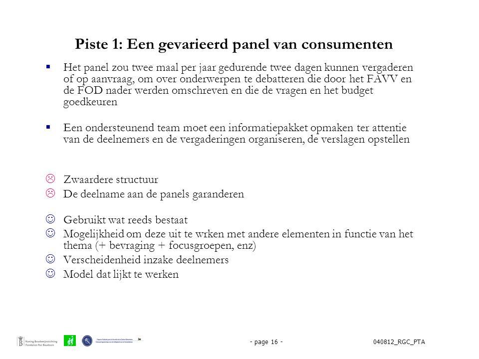 040812_RGC_PTA- page 16 - Piste 1: Een gevarieerd panel van consumenten  Het panel zou twee maal per jaar gedurende twee dagen kunnen vergaderen of o