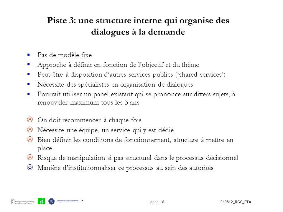 040812_RGC_PTA- page 18 - Piste 3: une structure interne qui organise des dialogues à la demande  Pas de modèle fixe  Approche à définir en fonction