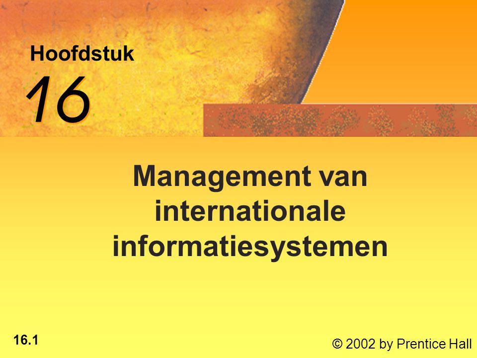 16.2 © 2002 by Prentice Hall Na dit hoofdstuk ben je in staat om: de belangrijkste factoren achter de toenemende internationalisering van het zakenleven te benoemen;de belangrijkste factoren achter de toenemende internationalisering van het zakenleven te benoemen; wereldwijde strategieën voor het ontwikkelen van bedrijven te vergelijken;wereldwijde strategieën voor het ontwikkelen van bedrijven te vergelijken; te demonstreren hoe informatiesystemen verschillende wereldwijde strategieën ondersteunen;te demonstreren hoe informatiesystemen verschillende wereldwijde strategieën ondersteunen;*
