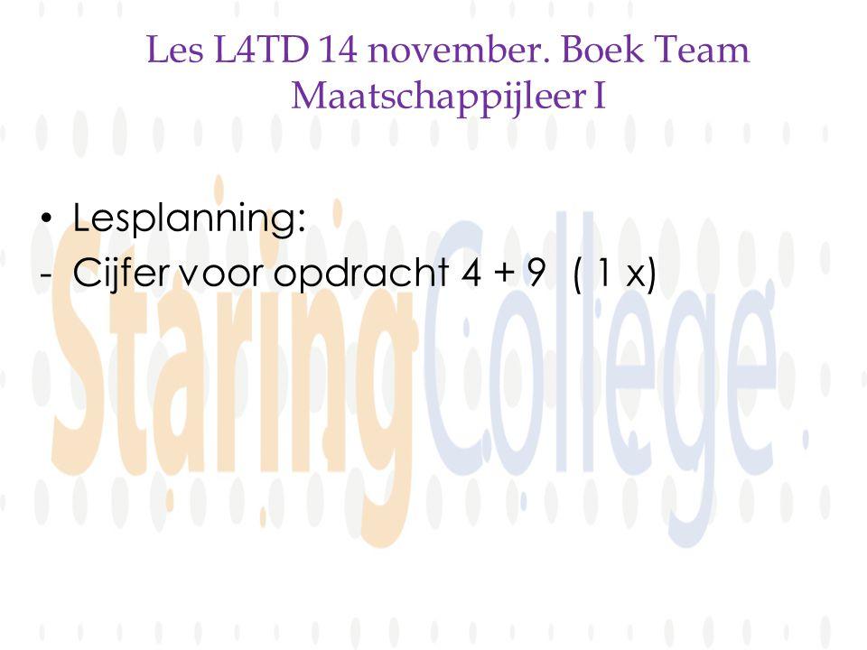 Les L4TD 14 november. Boek Team Maatschappijleer I Lesplanning: -Cijfer voor opdracht 4 + 9 ( 1 x)