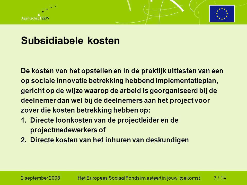 2 september 2008Het Europees Sociaal Fonds investeert in jouw toekomst8 / 14 Overheadkosten Implementatieplannen gericht op stimuleren van kennisverspreiding, deregulering, loopbaanplanning, scholing van werknemers, instrumentontwikkeling, onderzoek of de totstandkoming van een arbocatalogus Niet subsidiabel