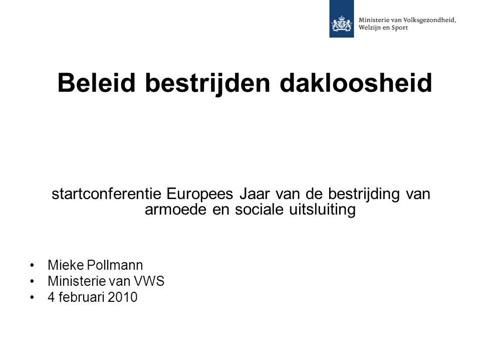 Beleid bestrijden dakloosheid startconferentie Europees Jaar van de bestrijding van armoede en sociale uitsluiting Mieke Pollmann Ministerie van VWS 4