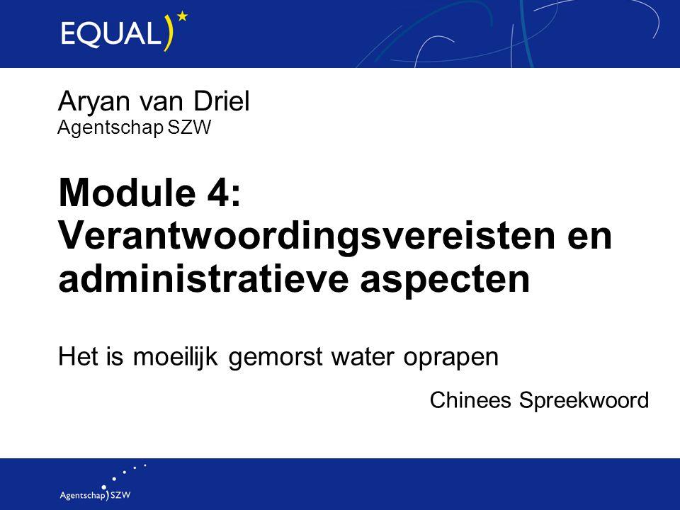 Module 4: Verantwoordingsvereisten en administratieve aspecten Het is moeilijk gemorst water oprapen Chinees Spreekwoord Aryan van Driel Agentschap SZW