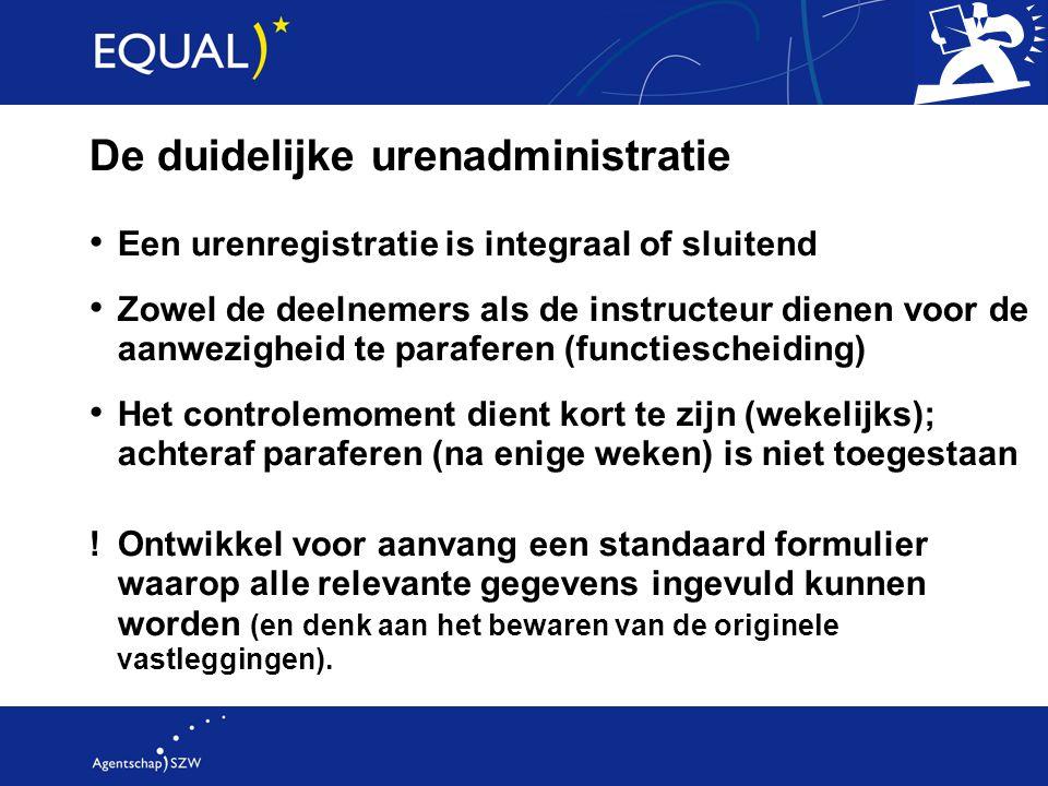 De duidelijke urenadministratie Een urenregistratie is integraal of sluitend Zowel de deelnemers als de instructeur dienen voor de aanwezigheid te par