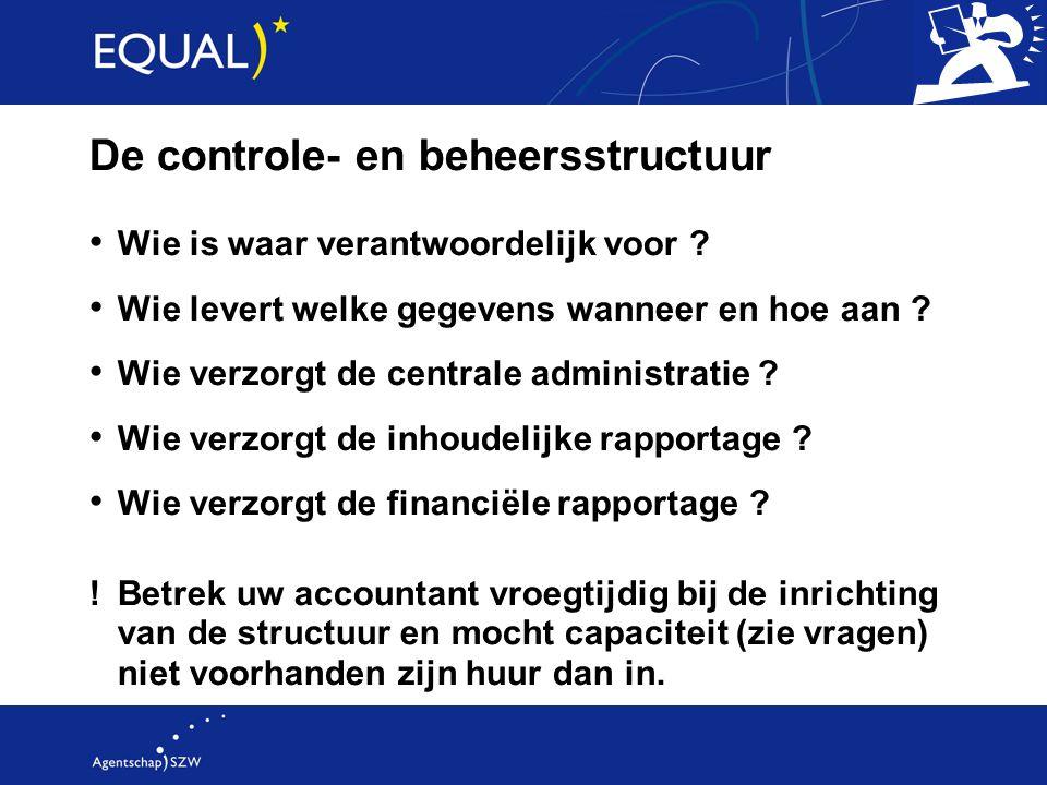 De controle- en beheersstructuur Wie is waar verantwoordelijk voor ? Wie levert welke gegevens wanneer en hoe aan ? Wie verzorgt de centrale administr