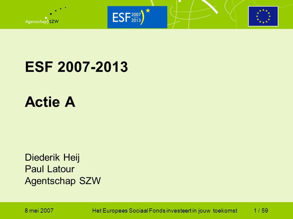 8 mei 2007Het Europees Sociaal Fonds investeert in jouw toekomst2 / 59 Presentatie Agentschap SZW Vier inhoudelijke blokken Blok 1Invulling van de nieuwe regeling Blok 2De digitale aanvraagprocedure Blok 3Beoordeling en controle Blok 4Financieel administratieve aspecten